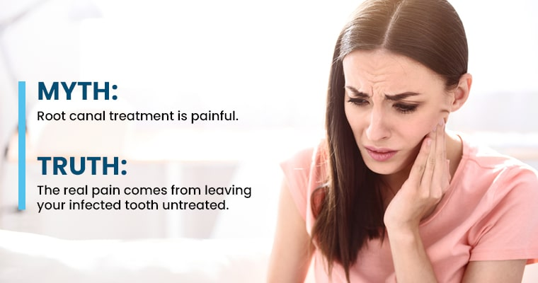"A woman holding her mouth in pain with text, ""MYTH: Root canal treatment is painful. TRUTH: The real pain comes from leaving your infected tooth untreated."""
